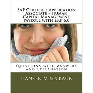 SAP Certified Application Associate - Human Capital Management Payroll with ERP 6.0: Questions with Answers and Explanation