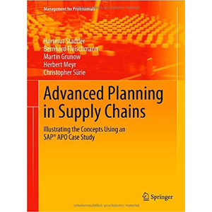 Advanced Planning in Supply Chains Illustrating the Concepts Using an SAP APO Case Study