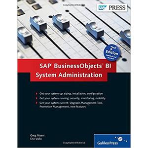 SAP BusinessObjects BI System Administration: BOBJ Admin, BOBJ