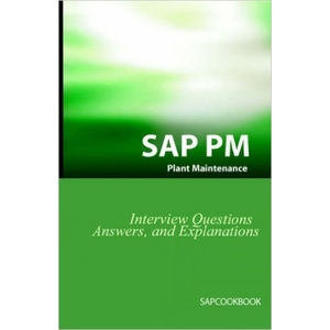 SAP PM Interview Questions, Answers, And Explanations: Sap Plant Maintenance Certification Review - SAP PM Books