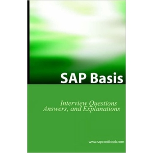 SAP Basis Certification Questions: SAP Basis Interview Questions, Answers, and Explanations - SAP BASIS Books