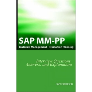 SAP MM / PP Interview Questions, Answers, and Explanations: SAP Production Planning Certification - SAP PP Books