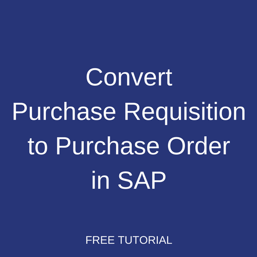Convert Purchase Requisition to Purchase Order in SAP